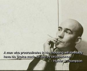 Hunter s thompson, quotes, sayings, choice, wisdom, brainy
