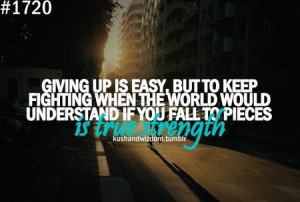 Motivational Quote: Giving Up Is Easy, But To Keep Fighting When The ...
