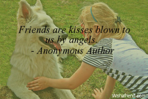 bestfriendsforever-Friends are kisses blown to us by angels.