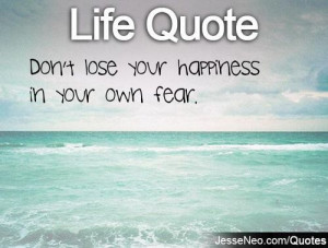 life inspirational quotes relatable words quote happiness fear