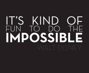 It's kind of fun to do the impossible.""