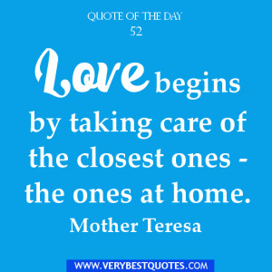 Love begins by taking care of the closest ones – the ones at home.