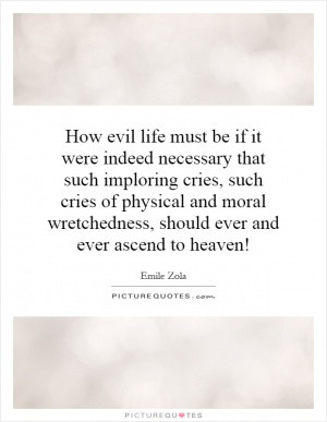 How evil life must be if it were indeed necessary that such imploring ...