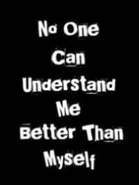 No one can understand me better than myself