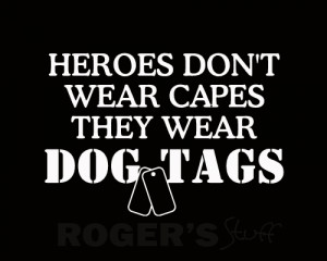 Heroes Don't Wear Capes They Wear Dog Tags