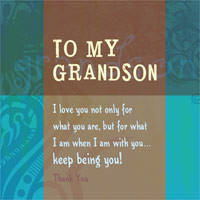 176. To my grandson. I love you not only for who you are, but for what ...