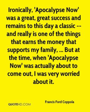 Francis Ford Coppola - Ironically, 'Apocalypse Now' was a great, great ...