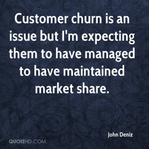 Customer churn is an issue but I'm expecting them to have managed to ...