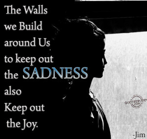 ... out the sadness also keep out the joy Heartache quotes and sayings