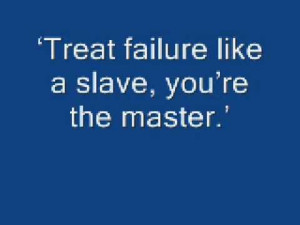 Treat Failure Like Slave,You're the Master ~ Inspirational Quote