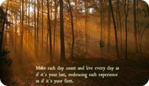 Beautiful Fall Day Quotes Make each day count and live