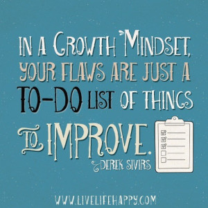 In a growth mindset, your flaws are just a TO-DO list of things to ...