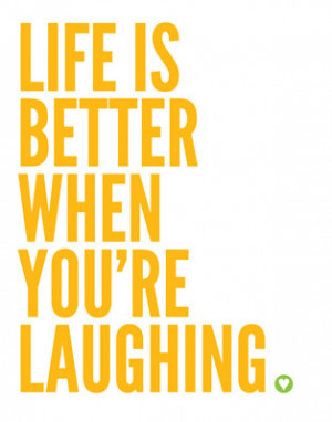 Life Is Better When You're Laughing ~ Laughter Quote