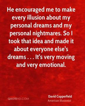 David Copperfield - He encouraged me to make every illusion about my ...
