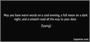 May you have warm words on a cool evening, a full moon on a dark night ...