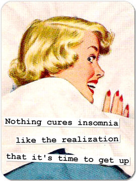 Nothing cures insomnialike the realizationthat it's time to get up