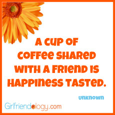 Friendship, Girlfriendology cup of coffee,friendship quote