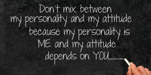 Inspirational Quotes my personality is me and my attitude depends on ...