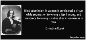 Blind submission in women is considered a virtue, while submission to ...