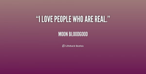 quote-Moon-Bloodgood-i-love-people-who-are-real-229393.png