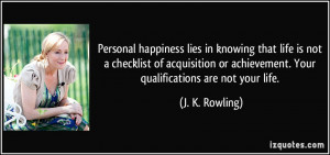 Personal happiness lies in knowing that life is not a checklist of ...