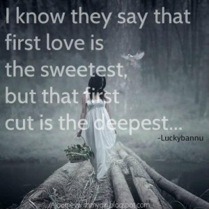 ... that_first_love_is_the_sweetest,_but_that_first_cut_is_the_deepest.jpg