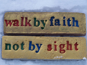 Walk by Faith and not by Sight.....