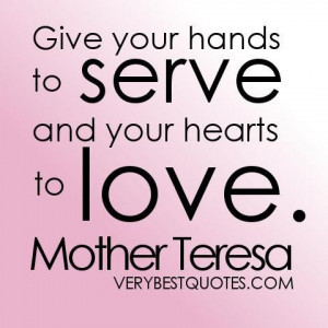 Helping others quotes give your hands to serve and your hearts to love