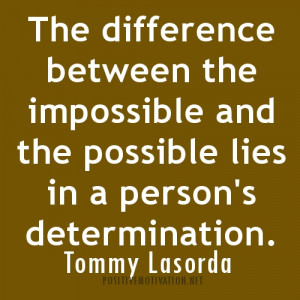 DETERMINATION QUOTES.The difference between the impossible
