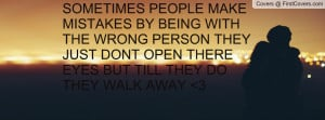 SOMETIMES PEOPLE MAKE MISTAKES BY BEING WITH THE WRONG PERSON THEY ...
