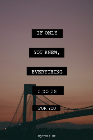 ... Quotes » Sweet » If only you knew, everything I do is for you