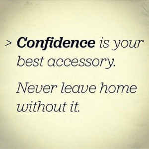 ... with me. Rather, it's my self-confidence. What is your best accessory