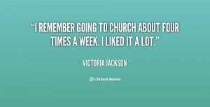remember going to church about four times a week. I liked it a lot ...