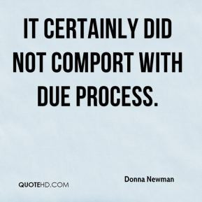 Donna Newman - It certainly did not comport with due process.