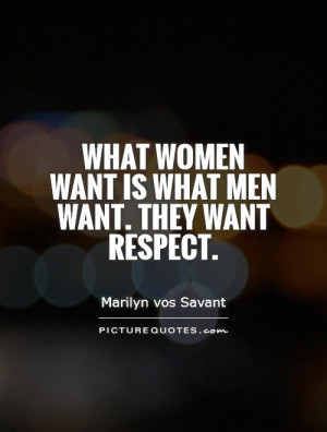 What women want is what men want. They want respect. Picture Quote #1