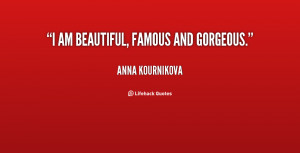 quote-Anna-Kournikova-i-am-beautiful-famous-and-gorgeous-55187.png