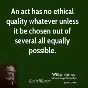 An act has no ethical quality whatever unless it be chosen out of ...