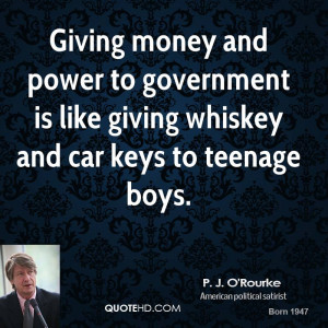 Giving money and power to government is like giving whiskey and car ...
