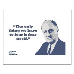 "The only thing we have to fear is fear itself."" - Franklin Delano ..."