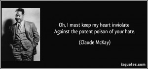 Oh, I must keep my heart inviolate Against the potent poison of your ...