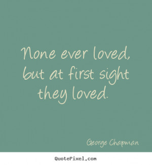 sight they loved george chapman more love quotes friendship quotes ...