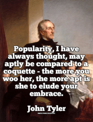 Popularity, I have always thought, may aptly be compared to a coquette ...