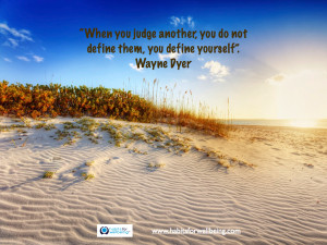 "... another, you do not define them, you define yourself"". Wayne Dyer"