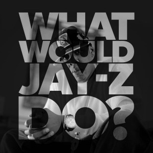What would Jay-Z do?'