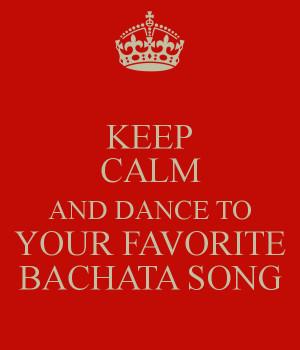 Keep Calm And Dance Bachata Keep calm and dance to your