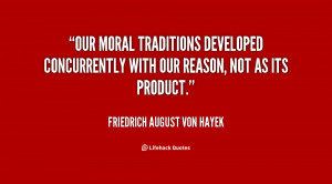 Our moral traditions developed concurrently with our reason, not as ...