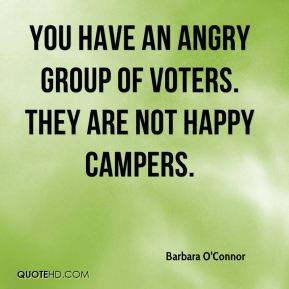 Barbara O'Connor - You have an angry group of voters. They are not ...