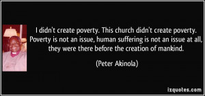 church didn't create poverty. Poverty is not an issue, human suffering ...