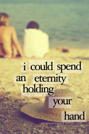 could spend an eternity holding your hand