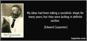 ... years; but they were lacking in definite outline. - Edward Carpenter